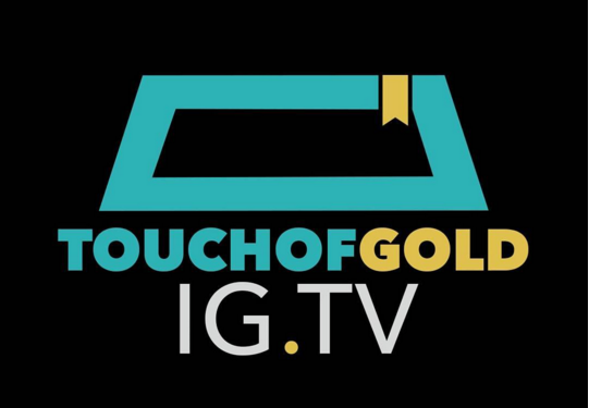 What is Touch of Gold IG.TV and Why Did I Start It?
