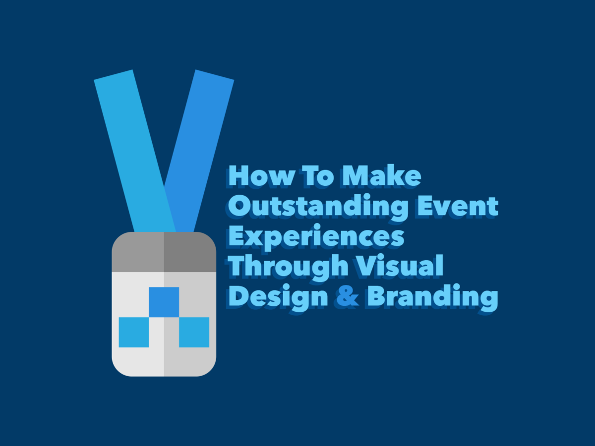 How To Make Outstanding Event Experiences Through Visual Design & Branding