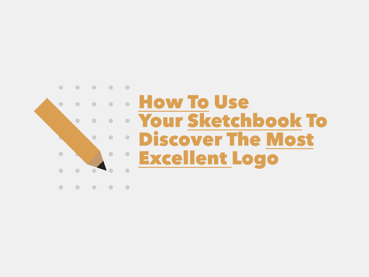 How To Use Your Sketchbook To Discover The Most Excellent Logo